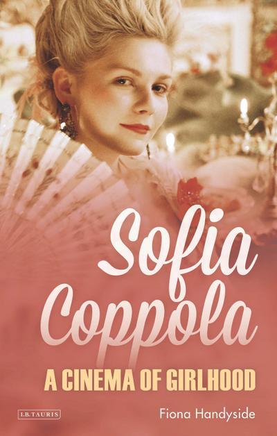Sofia Coppola: A Cinema of Girlhood