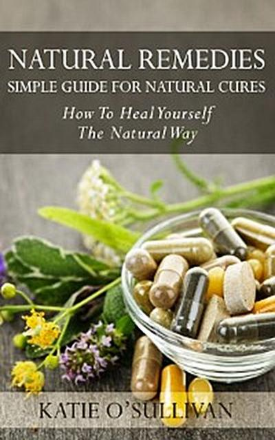 Natural Remedies: Simple Guide For Natural Cures