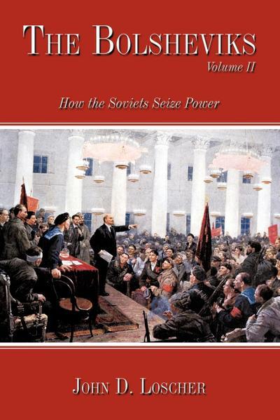 The Bolsheviks Volume II: How the Soviets Seize Power