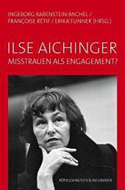 Ilse Aichinger - Misstrauen als Engagement