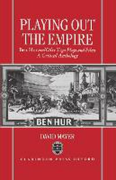 Playing Out the Empire: Ben-Hur and Other Toga Plays and Films, 1883-1908. a Critical Anthology
