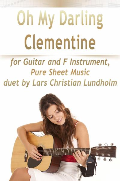 Oh My Darling Clementine for Guitar and F Instrument, Pure Sheet Music duet by Lars Christian Lundholm