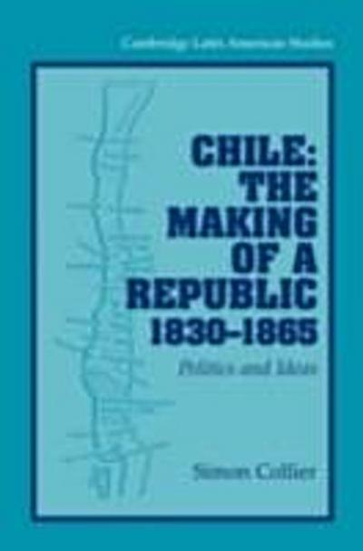 Chile: The Making of a Republic, 1830-1865