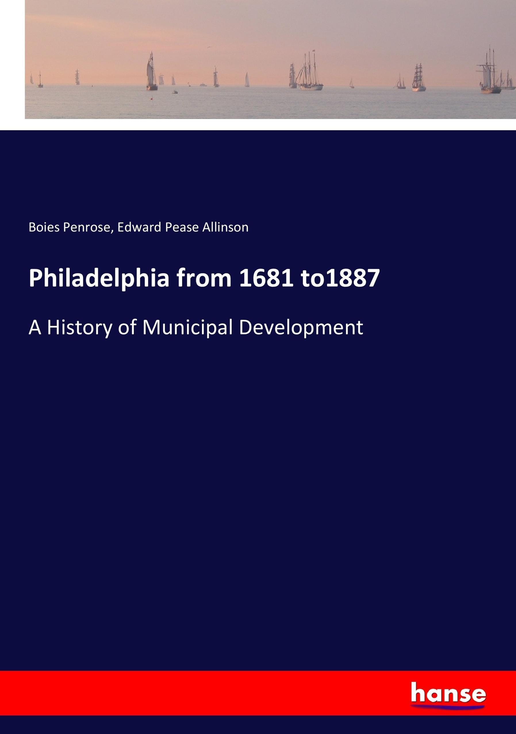 Philadelphia from 1681 to1887 | Boies Penrose |  9783337338596