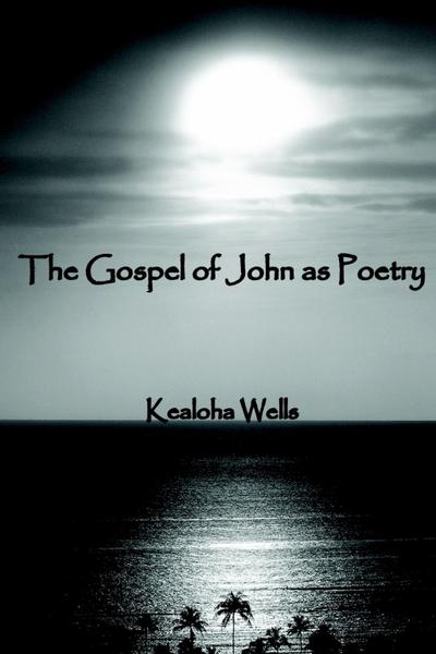 The Gospel of John As Poetry