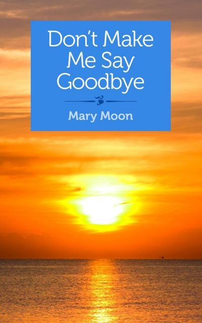 Don't Make Me Say Goodbye