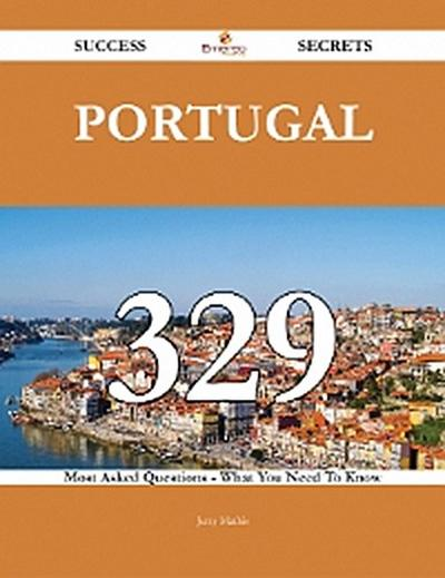 Portugal 329 Success Secrets - 329 Most Asked Questions On Portugal - What You Need To Know