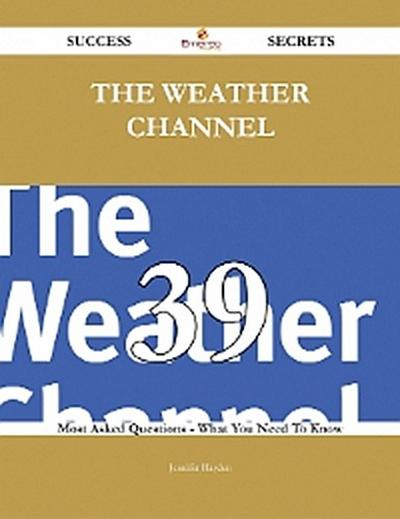 The Weather Channel 39 Success Secrets - 39 Most Asked Questions On The Weather Channel - What You Need To Know
