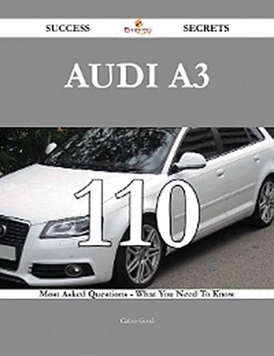 Audi A3 110 Success Secrets - 110 Most Asked Questions On Audi A3 - What You Need To Know
