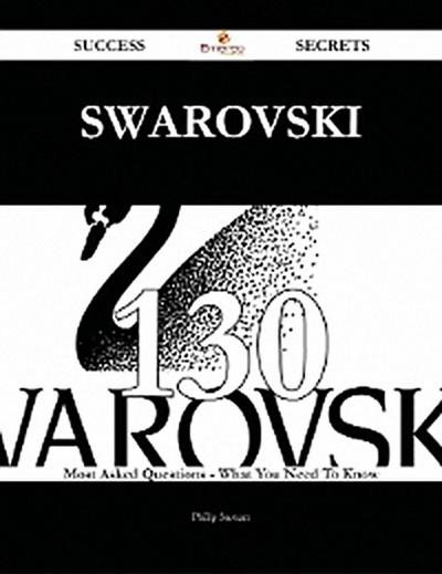 Swarovski 130 Success Secrets - 130 Most Asked Questions On Swarovski - What You Need To Know