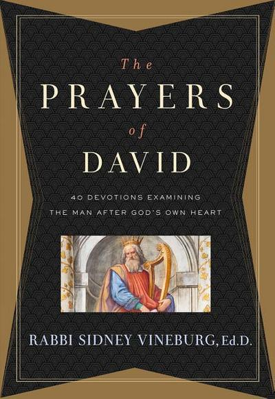 The Prayers of David: 40 Devotions Examining the Man After God's Own Heart