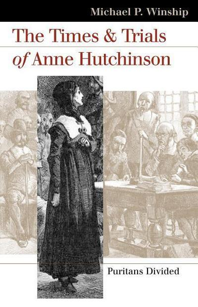The Times and Trials of Anne Hutchinson: Puritans Divided