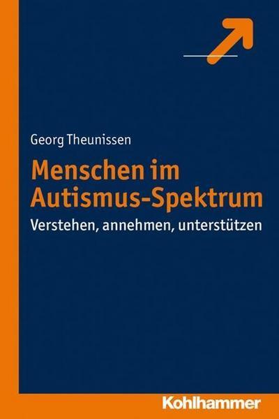 Menschen im Autismus-Spektrum: Verstehen, annehmen, unterstützen