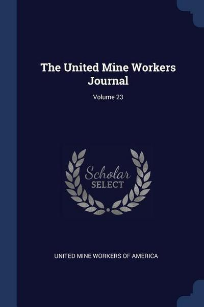 The United Mine Workers Journal; Volume 23