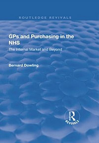 GPs and Purchasing in the NHS: The Internal Market and Beyond