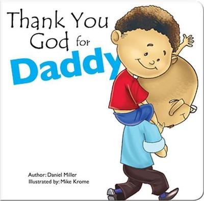 Thank You God for Daddy: A Child Thanks God for His Father