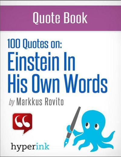 Einstein in His Own Words: 100+ Quotes (Albert Einstein Quotes)