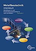 Metallbautechnik Arbeitsbuch Fachstufe 1: für Metallbauer/-in und Konstruktionsmechaniker/-in nach Lernfeldern