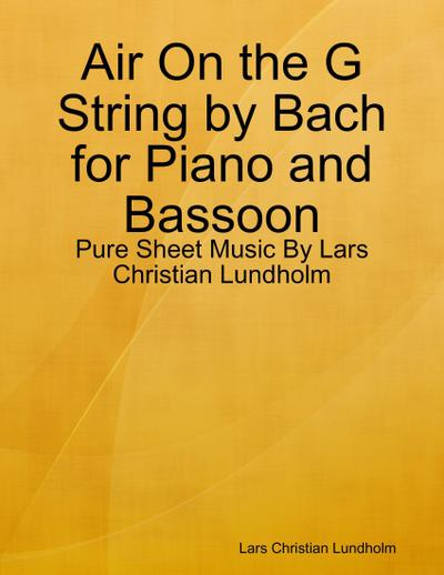 Air On the G String by Bach for Piano and Bassoon - Pure Sheet Music By Lars Christian Lundholm