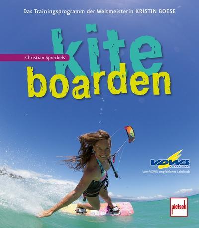 Kiteboarden; Das Trainingsprogramm der Weltmeisterin Kristin Boese; Deutsch; 352 farb. Fotos