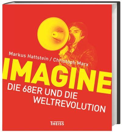 Imagine: Die 68er und die Weltrevolution