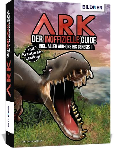 ARK - Der inoffizielle Guide inkl. aller Add-ons bis Genesis 2