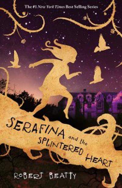 Serafina and the Splintered Heart (The Serafina Series)
