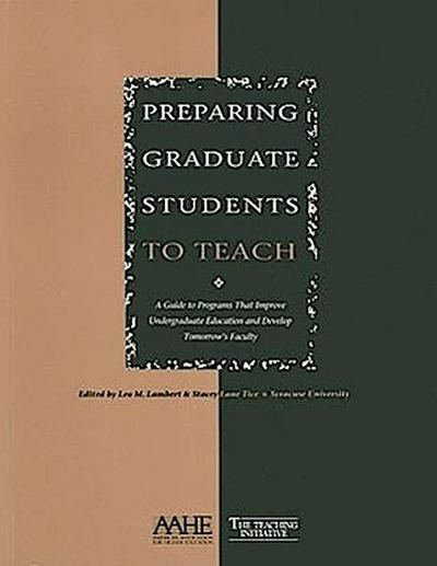Preparing Graduate Students to Teach: A Guide to Programs That Improve Undergraduate Education and Develop Tomorrow's Faculty