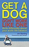 Get a Dog, Don't Work Like One. Jim Banting