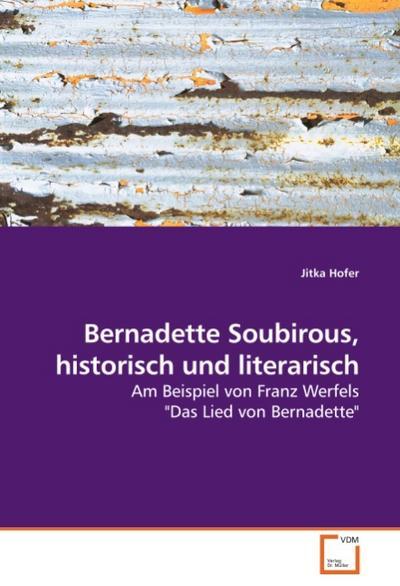 Bernadette Soubirous, historisch und literarisch