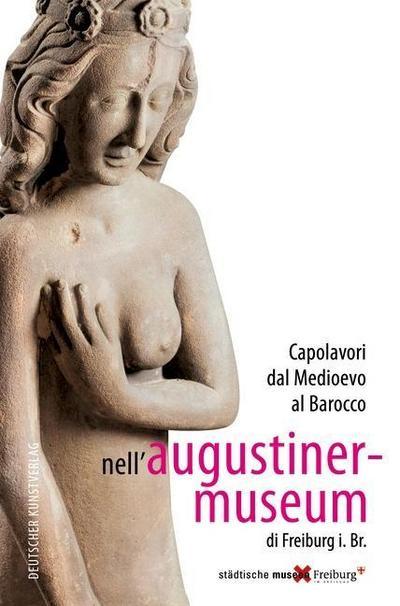 Capolavori dal Medioevo al Barocco nell'Augustinermuseum di Freiburg i. Br.