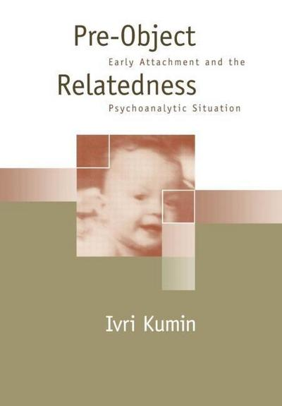 Pre-Object Relatedness: Early Attachment and the Psychoanalytic Situation
