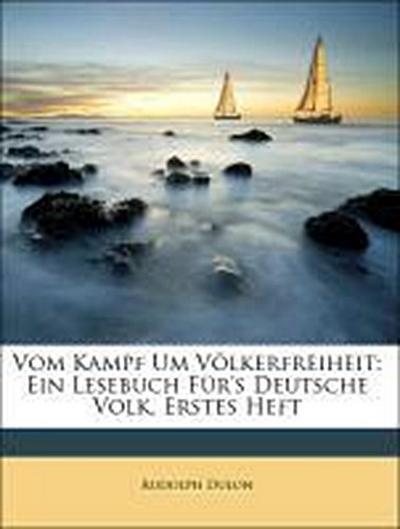 Vom Kampf Um Völkerfreiheit: Ein Lesebuch Für's Deutsche Volk, Erstes Heft