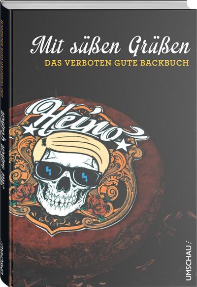 Mit süßen Grüßen - Das verboten gute Backbuch: Heino