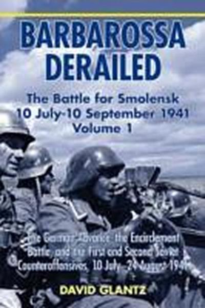 Barbarossa Derailed. Volume 1: The German Advance, the Encirclement Battle, and the First and Second Soviet Counteroffensives, 10 July - 24 August 19