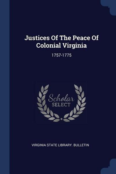 Justices of the Peace of Colonial Virginia: 1757-1775