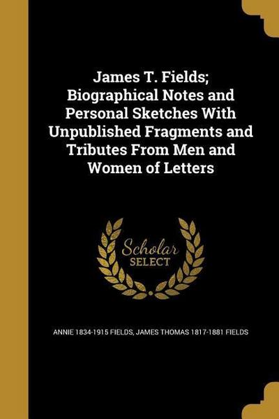 JAMES T FIELDS BIOGRAPHICAL NO