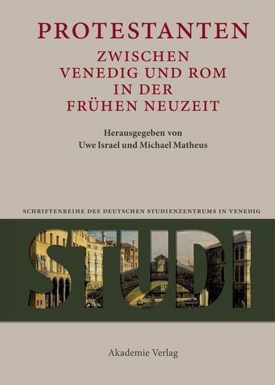 Protestanten zwischen Venedig und Rom in der Frühen Neuzeit