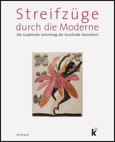 Streifzüge durch die Moderne; Die graphische Sammlung der Kunsthalle Mannheim; Hrsg. v. Hopfengart, Christine/Lorenz, Ulrike; Englisch; 469 farbige und 10 s/w Abbildungen