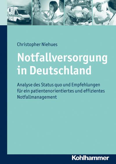 Notfallversorgung in Deutschland: Analyse des Status quo und Empfehlungen für ein patientenorientiertes und effizientes Notfallmanagement
