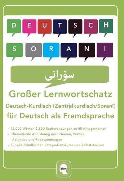 Großer Lernwortschatz Deutsch - Kurdisch ( Zentralkurdisch / Soranî ) für Deutsch als Fremdsprache