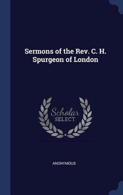 Sermons of the REV. C. H. Spurgeon of London