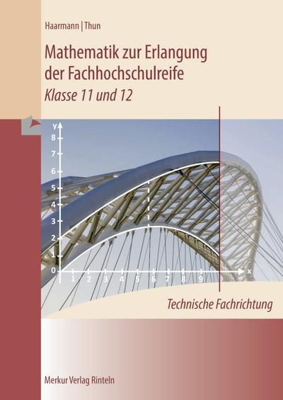 Mathematik zur Erlangung der Fachhochschulreife: technische Fachrichtung - Klasse 11 und 12