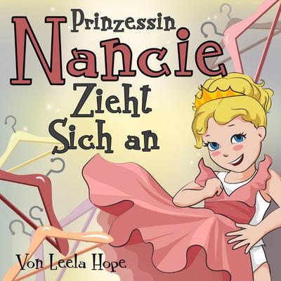 Prinzessin Nancie zieht sich an (gute nacht geschichten kinderbuch)