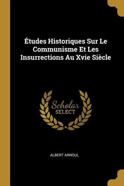 Études Historiques Sur Le Communisme Et Les Insurrections Au Xvie Siècle