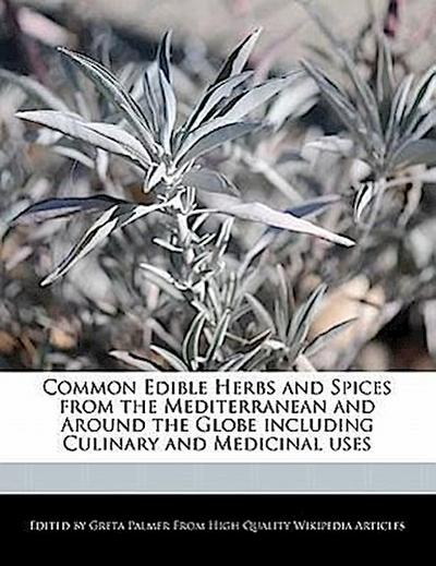 Common Edible Herbs and Spices from the Mediterranean and Around the Globe Including Culinary and Medicinal Uses
