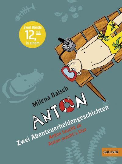 Anton - Zwei Abenteuerheldengeschichten: Anton taucht ab, Anton macht's klar