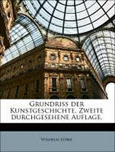 Grundriss der Kunstgeschichte, Zweite durchgesehene Auflage.