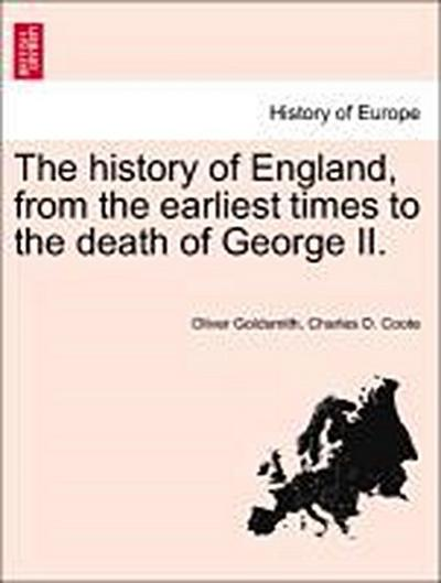 The history of England, from the earliest times to the death of George II. Vol. I.