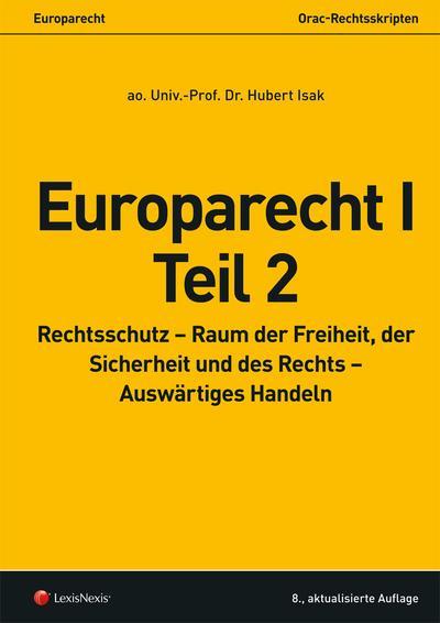 Europarecht I – Teil 2: Rechtsschutz – Raum der Freiheit, der Sicherheit und des Rechts – Auswärtiges Handeln (Skripten)